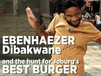 Ebenhaezer Dibakwane on the hunt for Joburg's best burgers